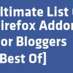 Ultimate List Of Powerful Firefox Addons For Bloggers [Best Of]