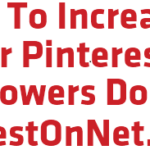 Amazing Tips To Increase Your Pinterest Followers To Double