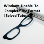 Windows Unable To Complete The Format [Solved Tutorial]