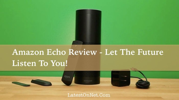 Amazon Echo Review – Let The Future Listen To You!